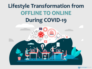Lifestyle Transformation from Offline to Online during  COVID-19